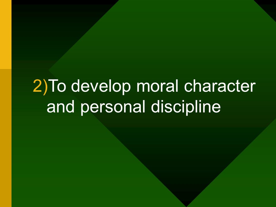 To develop moral character and personal discipline