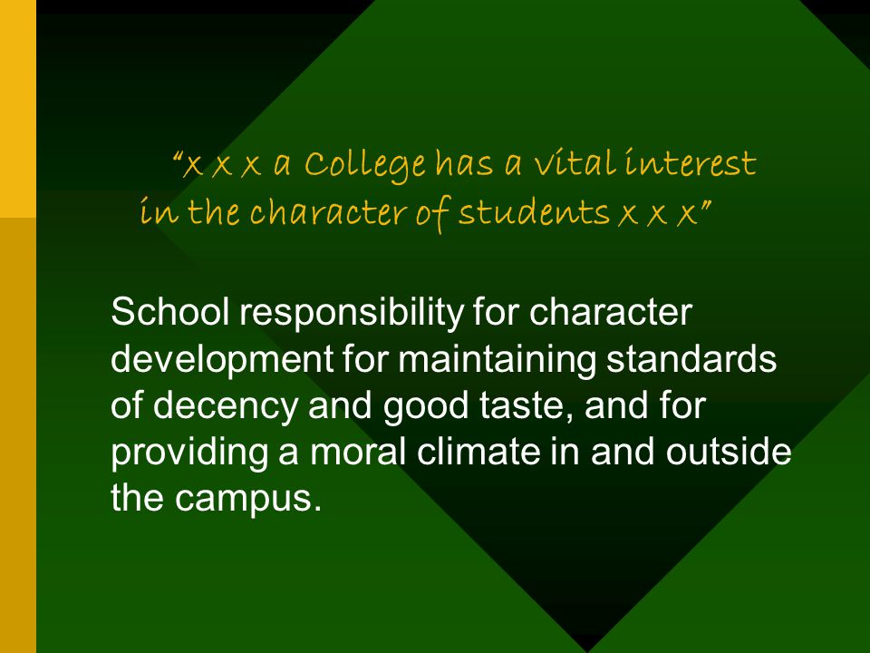 x x x a College has a vital interest in the character of students x x x