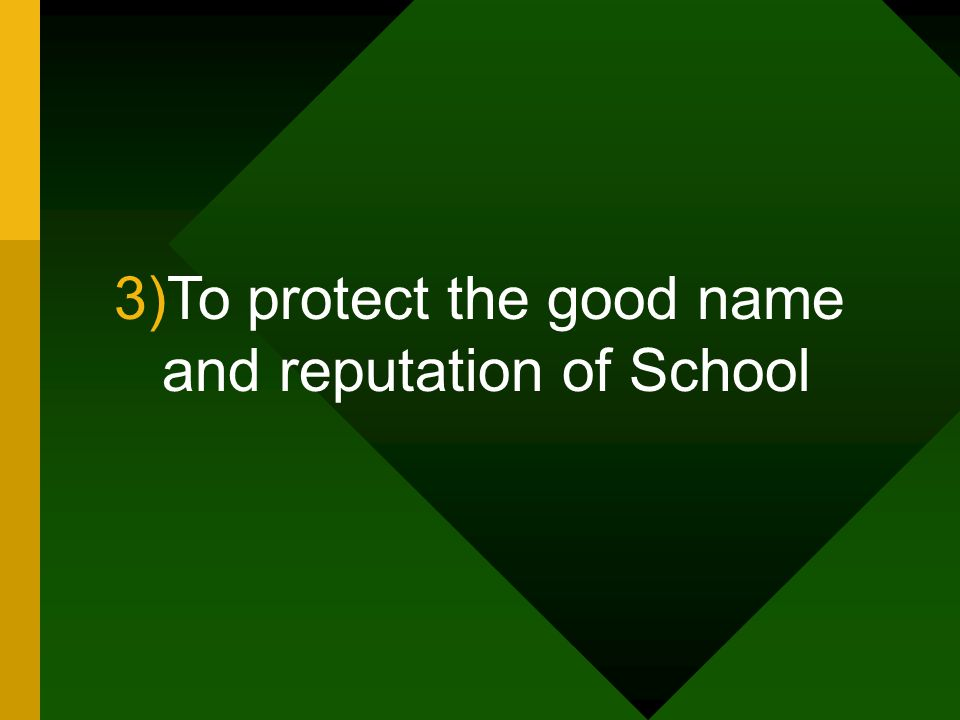 To protect the good name and reputation of School