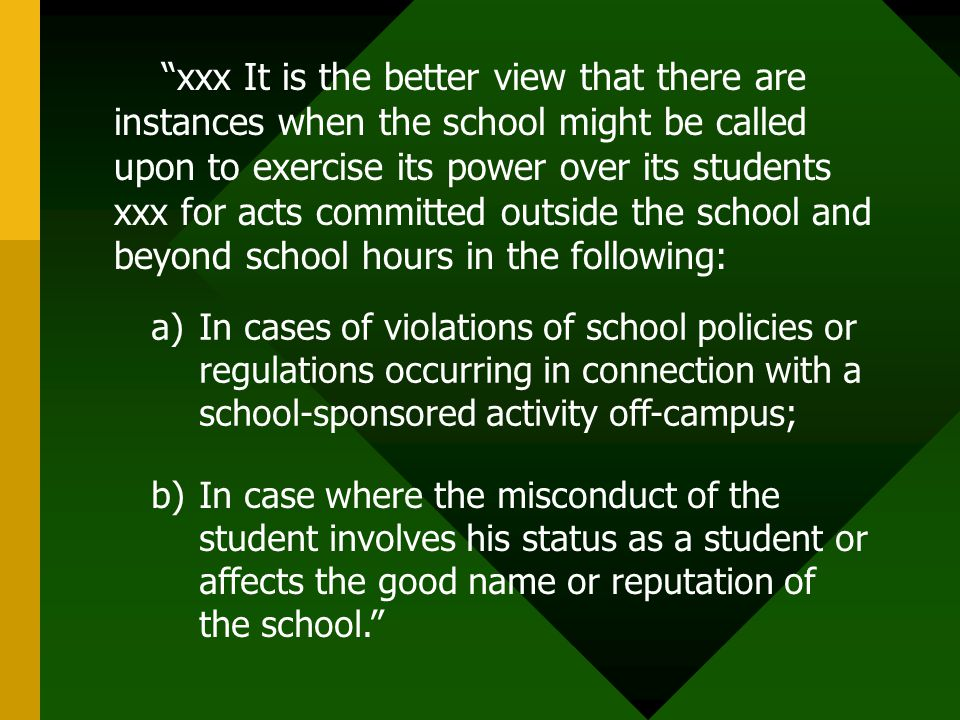 xxx It is the better view that there are instances when the school might be called upon to exercise its power over its students xxx for acts committed outside the school and beyond school hours in the following: