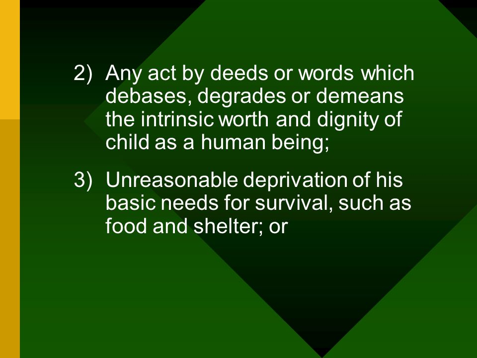 Any act by deeds or words which debases, degrades or demeans the intrinsic worth and dignity of child as a human being;
