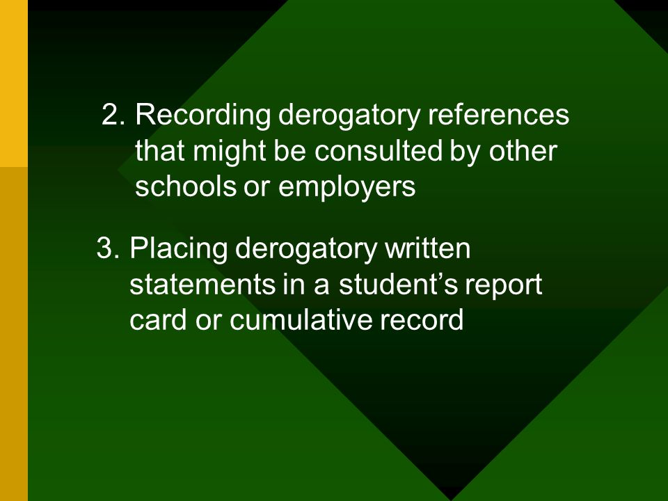 Recording derogatory references that might be consulted by other schools or employers