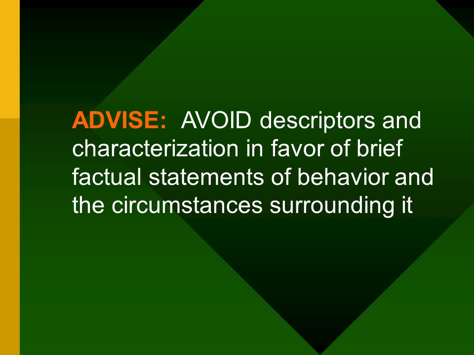 ADVISE: AVOID descriptors and characterization in favor of brief factual statements of behavior and the circumstances surrounding it