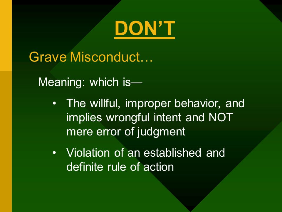 DON'T Grave Misconduct… Meaning: which is—