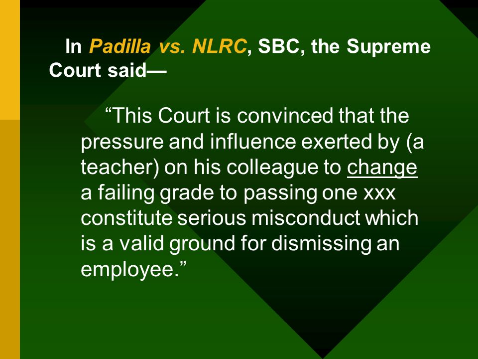 In Padilla vs. NLRC, SBC, the Supreme Court said—