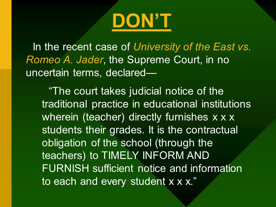 DON'T In the recent case of University of the East vs. Romeo A. Jader, the Supreme Court, in no uncertain terms, declared—