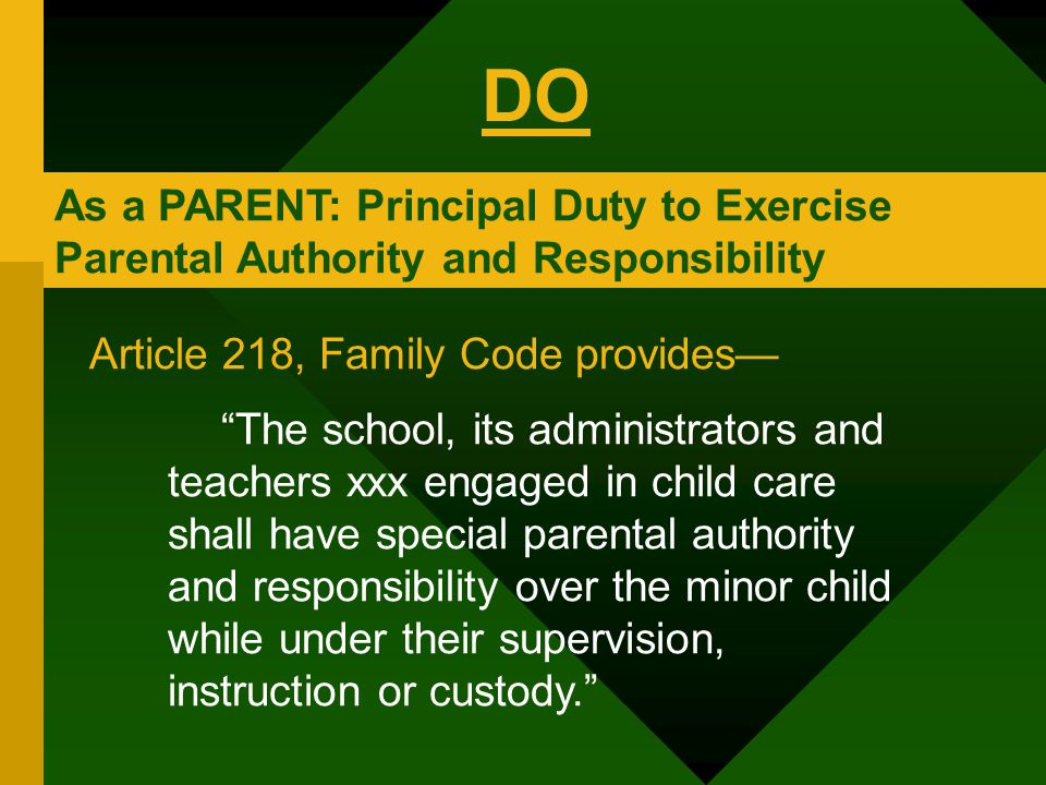 DO As a PARENT: Principal Duty to Exercise Parental Authority and Responsibility. Article 218, Family Code provides—