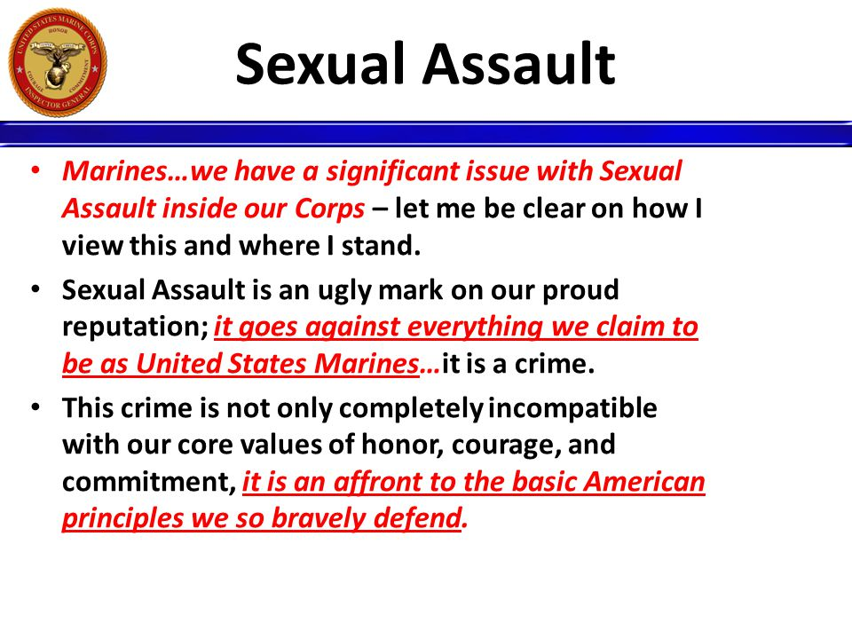 Sexual Assault Marines…we have a significant issue with Sexual Assault inside our Corps – let me be clear on how I view this and where I stand.
