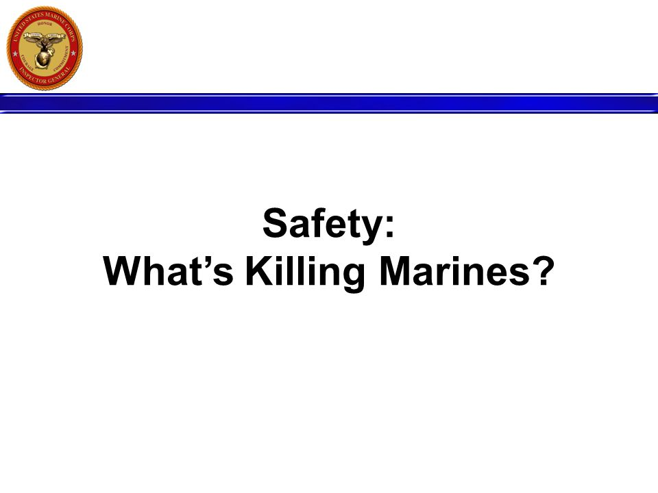 Safety: What's Killing Marines