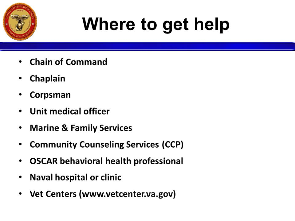 Where to get help Chain of Command Chaplain Corpsman