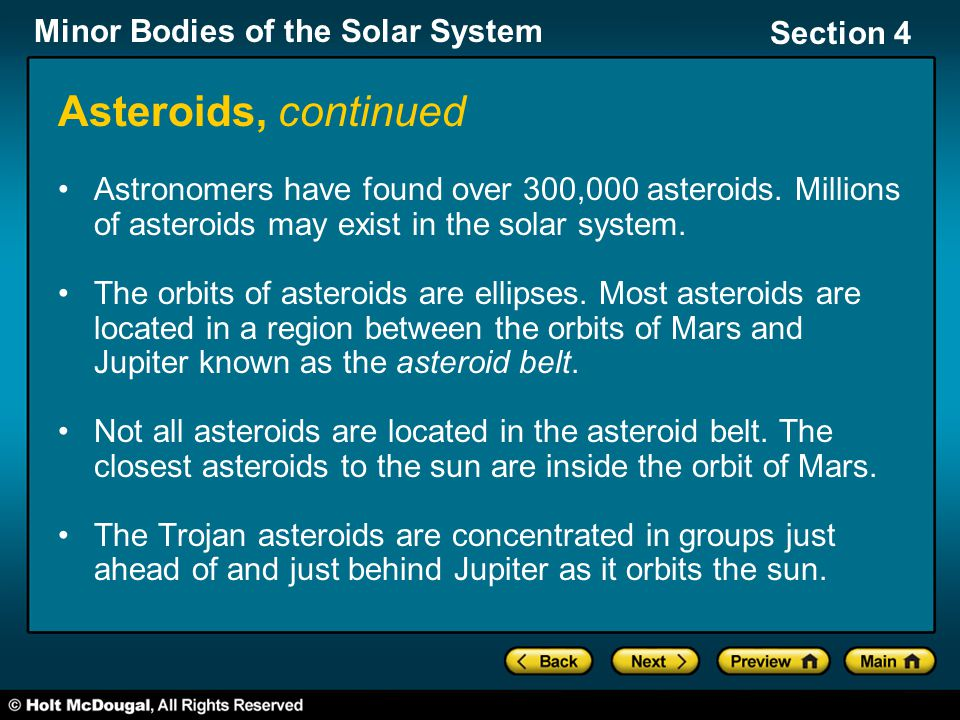 Asteroids, continued Astronomers have found over 300,000 asteroids. Millions of asteroids may exist in the solar system.
