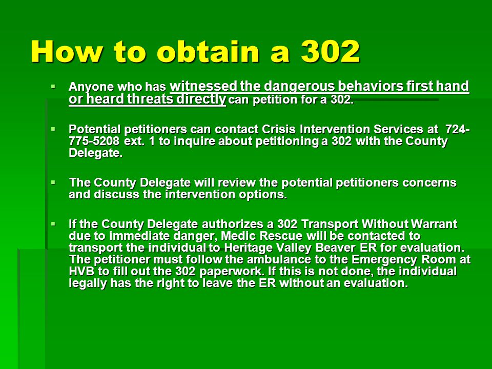How to obtain a 302 Anyone who has witnessed the dangerous behaviors first hand or heard threats directly can petition for a 302.