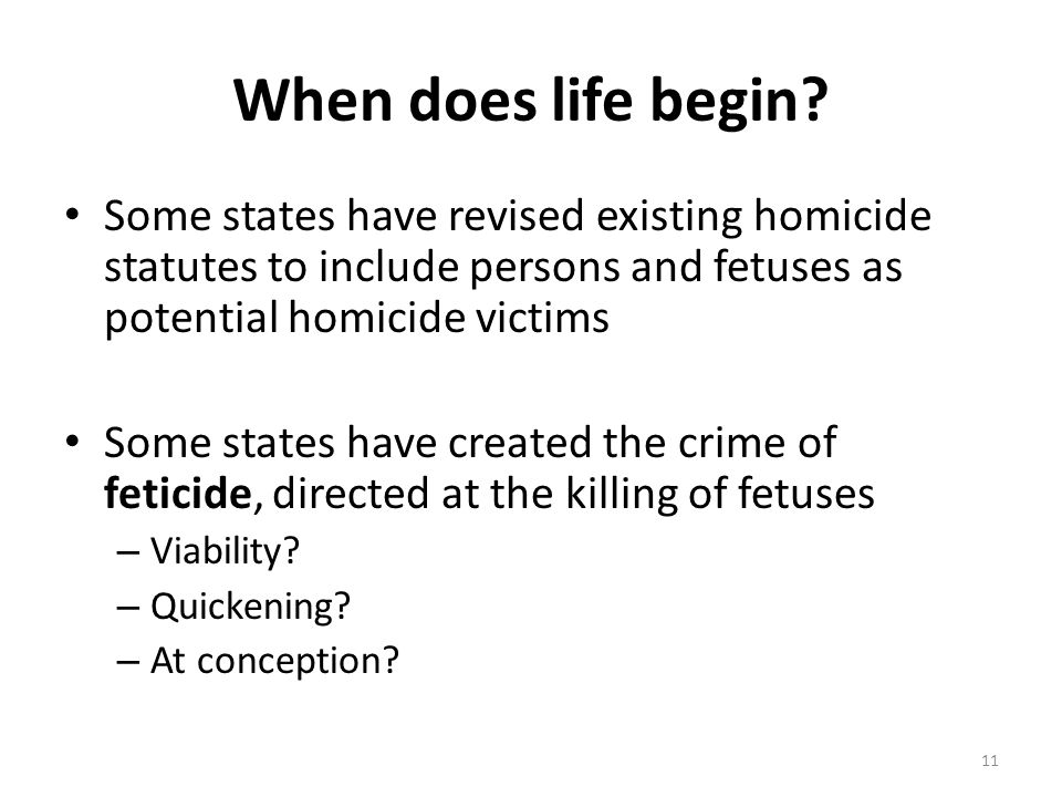 When does life begin Some states have revised existing homicide statutes to include persons and fetuses as potential homicide victims.