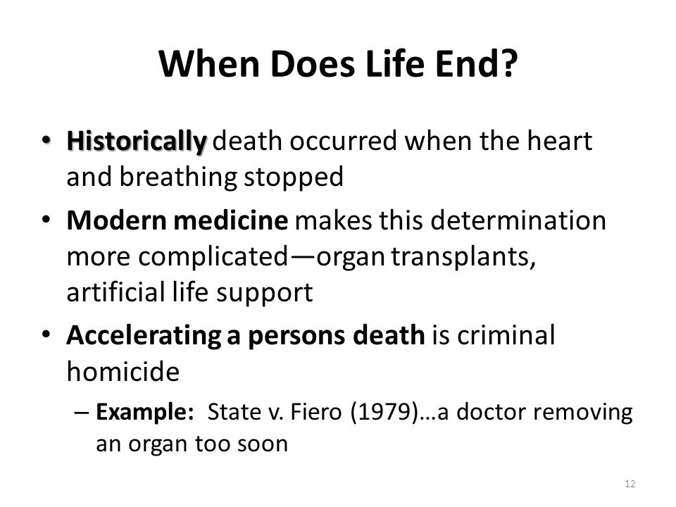 When Does Life End Historically death occurred when the heart and breathing stopped.