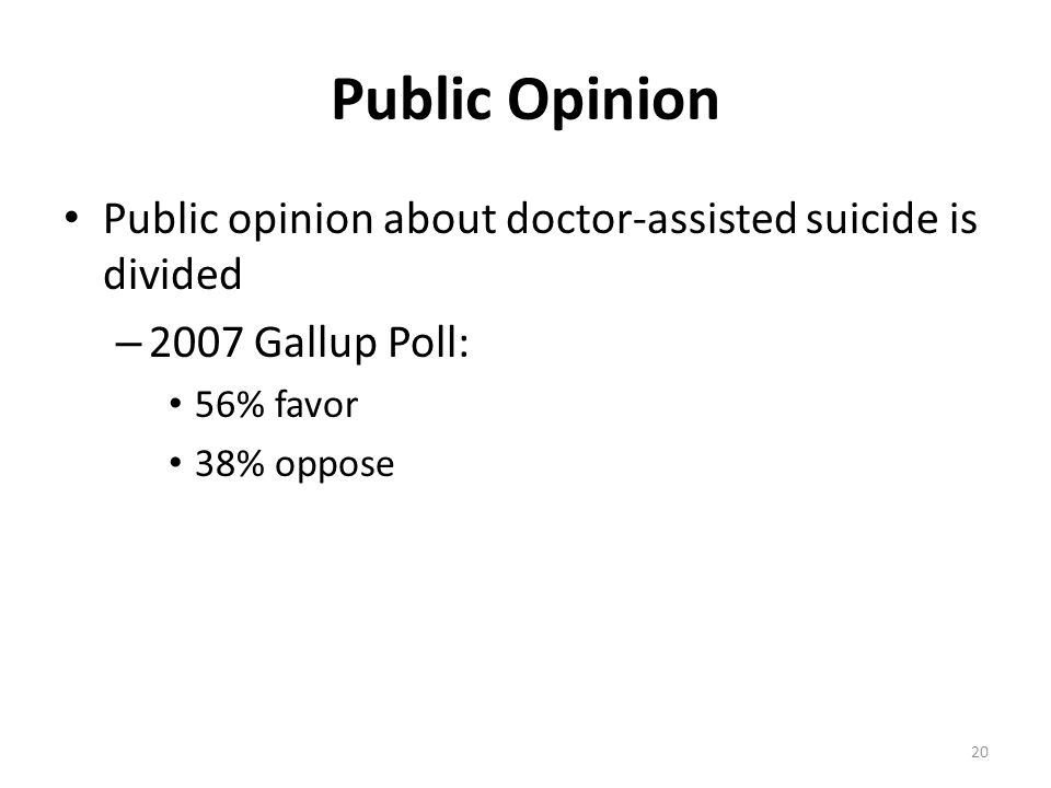 Public Opinion Public opinion about doctor-assisted suicide is divided