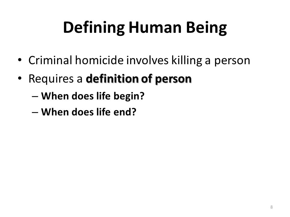 Defining Human Being Criminal homicide involves killing a person