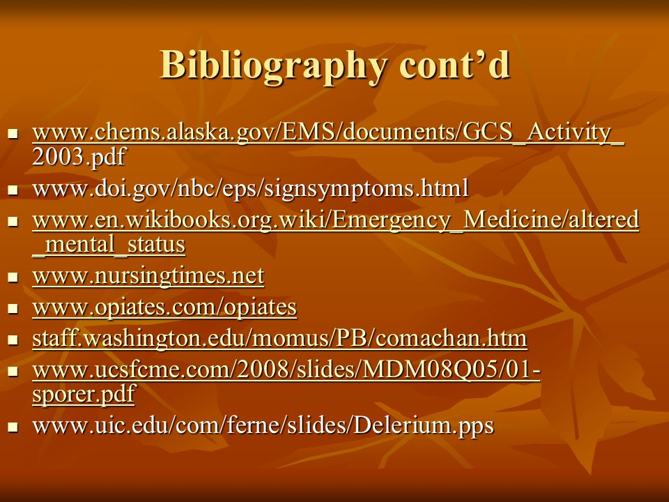 Bibliography cont'd www.chems.alaska.gov/EMS/documents/GCS_Activity_ 2003.pdf. www.doi.gov/nbc/eps/signsymptoms.html.