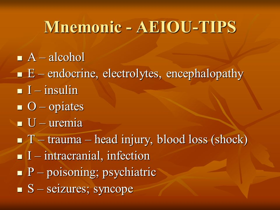 Mnemonic - AEIOU-TIPS A – alcohol