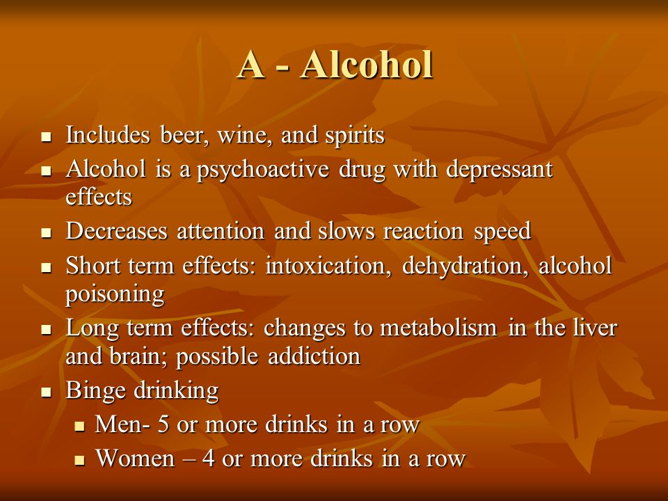 A - Alcohol Includes beer, wine, and spirits