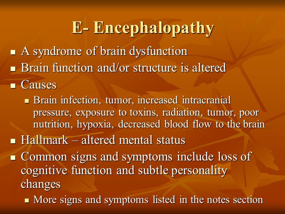 E- Encephalopathy A syndrome of brain dysfunction