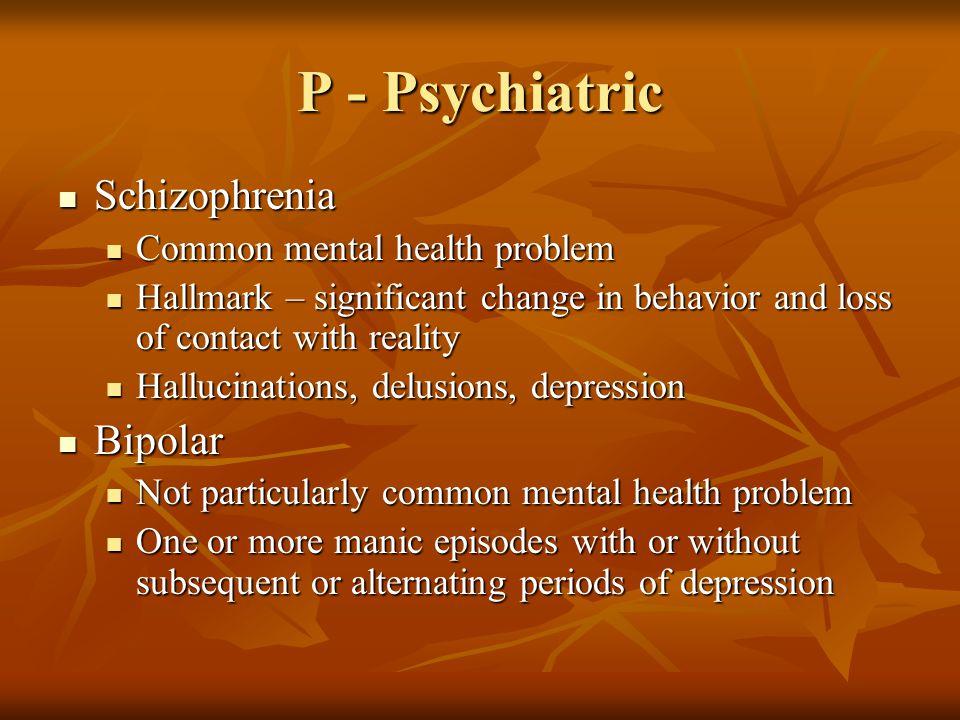 P - Psychiatric Schizophrenia Bipolar Common mental health problem
