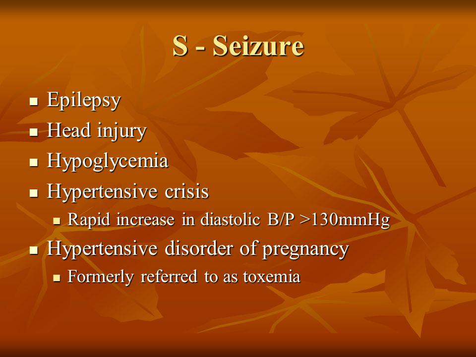 S - Seizure Epilepsy Head injury Hypoglycemia Hypertensive crisis