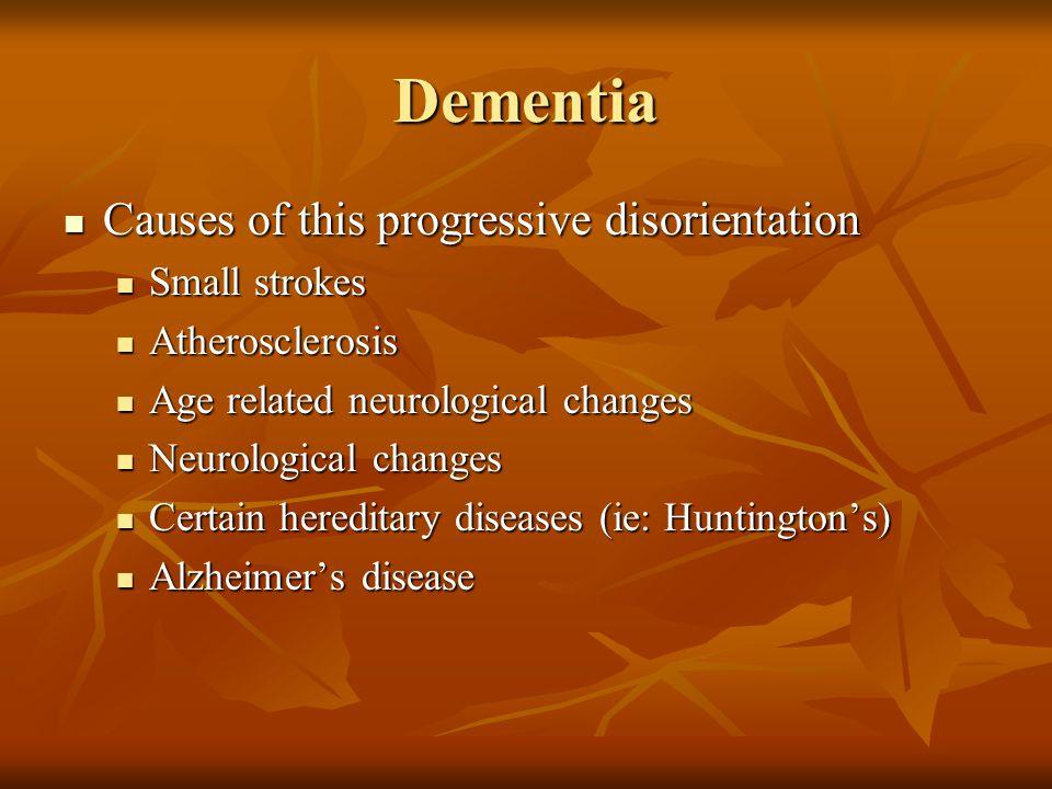 Dementia Causes of this progressive disorientation Small strokes
