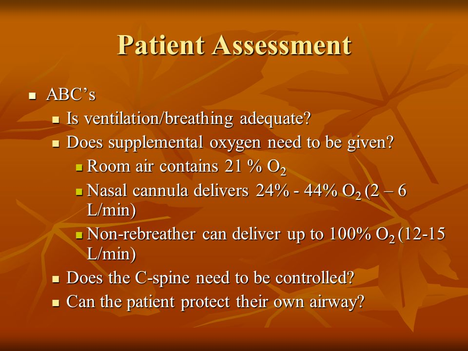 Patient Assessment ABC's Is ventilation/breathing adequate