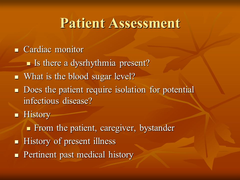Patient Assessment Cardiac monitor Is there a dysrhythmia present