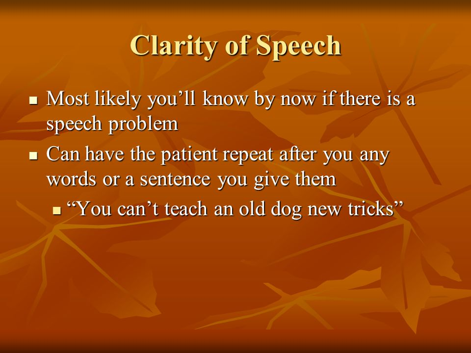 Clarity of Speech Most likely you'll know by now if there is a speech problem.
