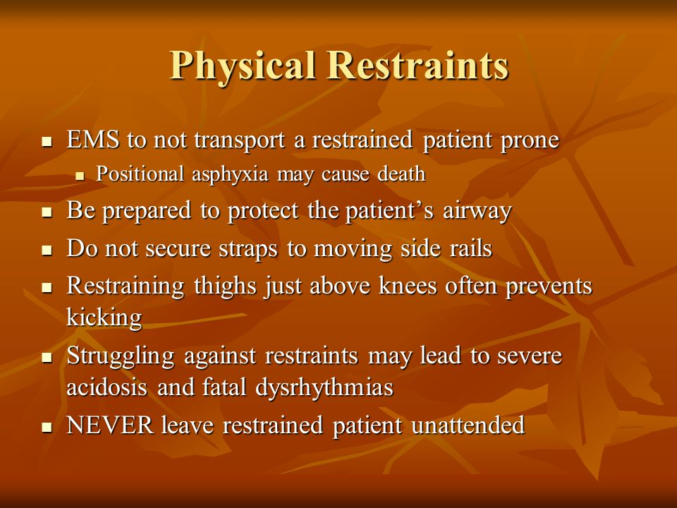 Physical Restraints EMS to not transport a restrained patient prone