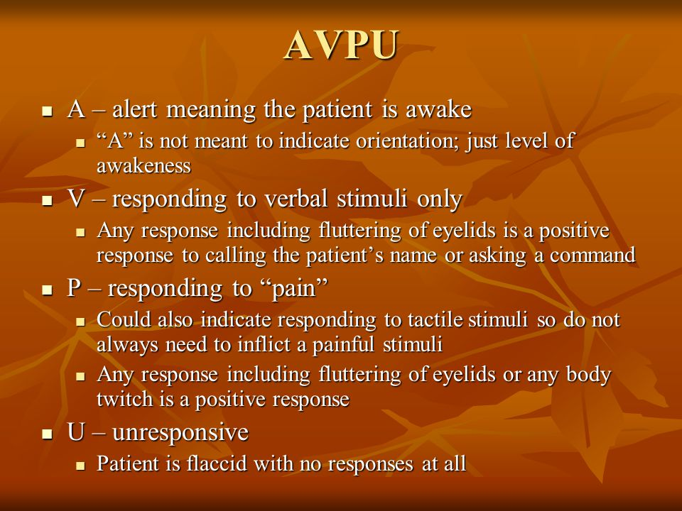 AVPU A – alert meaning the patient is awake
