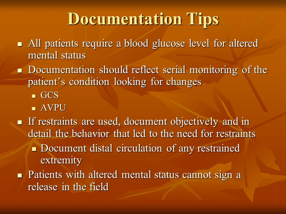 Documentation Tips All patients require a blood glucose level for altered mental status.