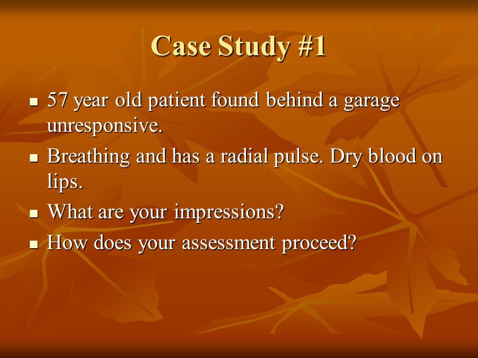 Case Study #1 57 year old patient found behind a garage unresponsive.