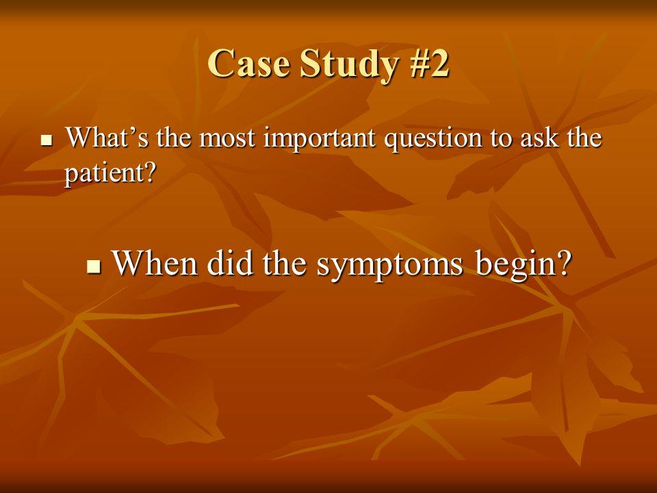 When did the symptoms begin