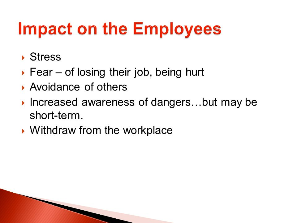Stress Fear – of losing their job, being hurt. Avoidance of others. Increased awareness of dangers…but may be short-term.