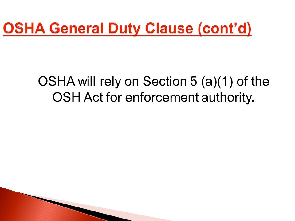 OSHA will rely on Section 5 (a)(1) of the OSH Act for enforcement authority.
