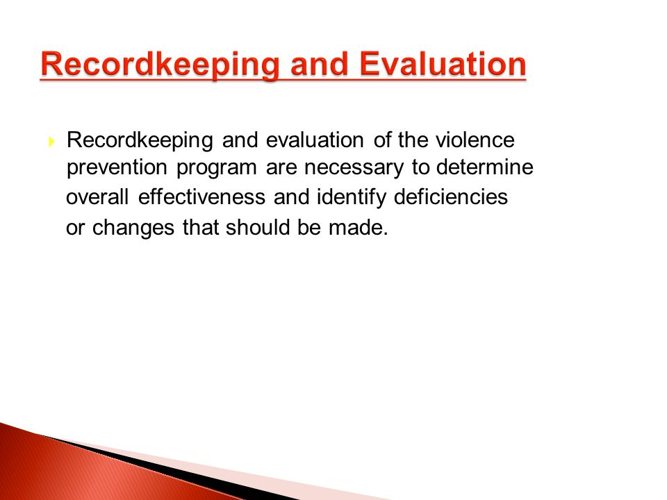 Recordkeeping and evaluation of the violence prevention program are necessary to determine