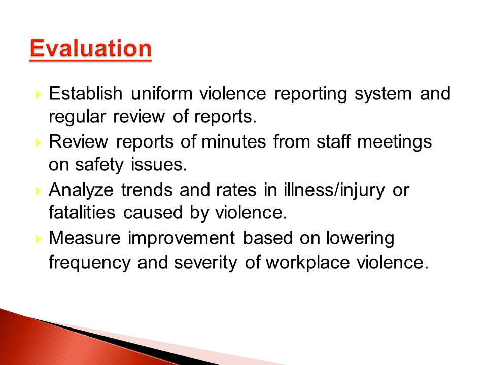 Establish uniform violence reporting system and regular review of reports.