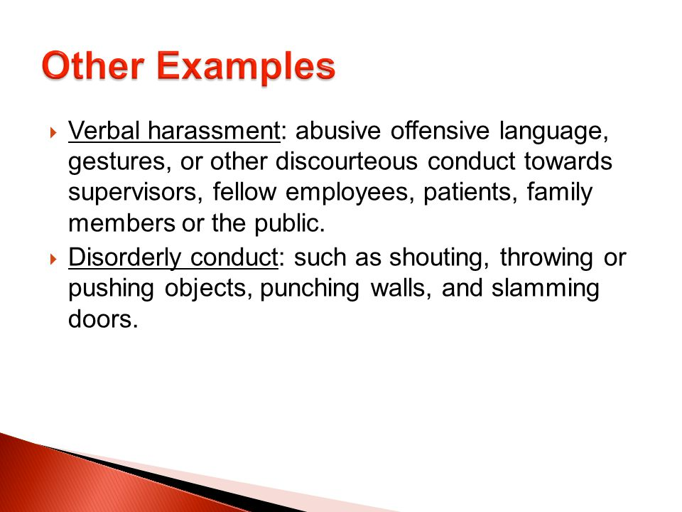 Verbal harassment: abusive offensive language, gestures, or other discourteous conduct towards supervisors, fellow employees, patients, family members or the public.