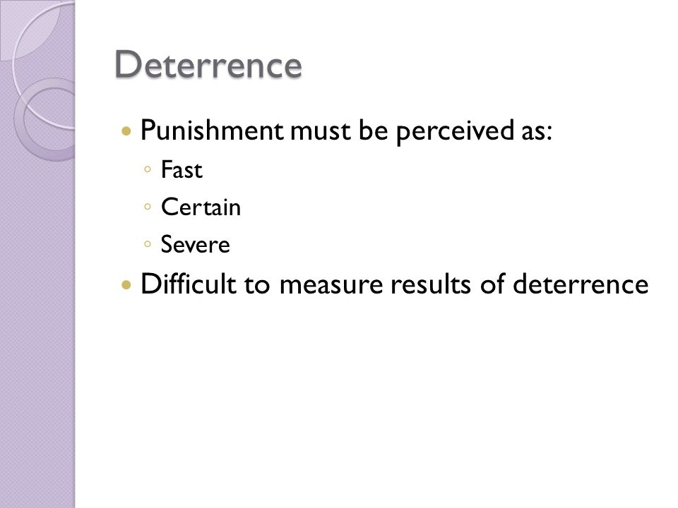 Deterrence Punishment must be perceived as: