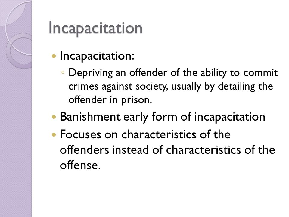 Incapacitation Incapacitation: Banishment early form of incapacitation
