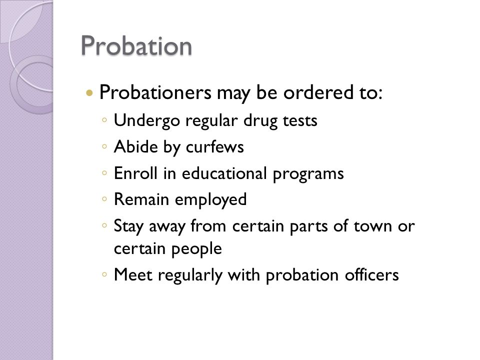 Probation Probationers may be ordered to: Undergo regular drug tests