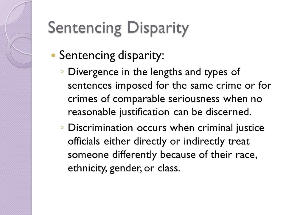 Sentencing Disparity Sentencing disparity: