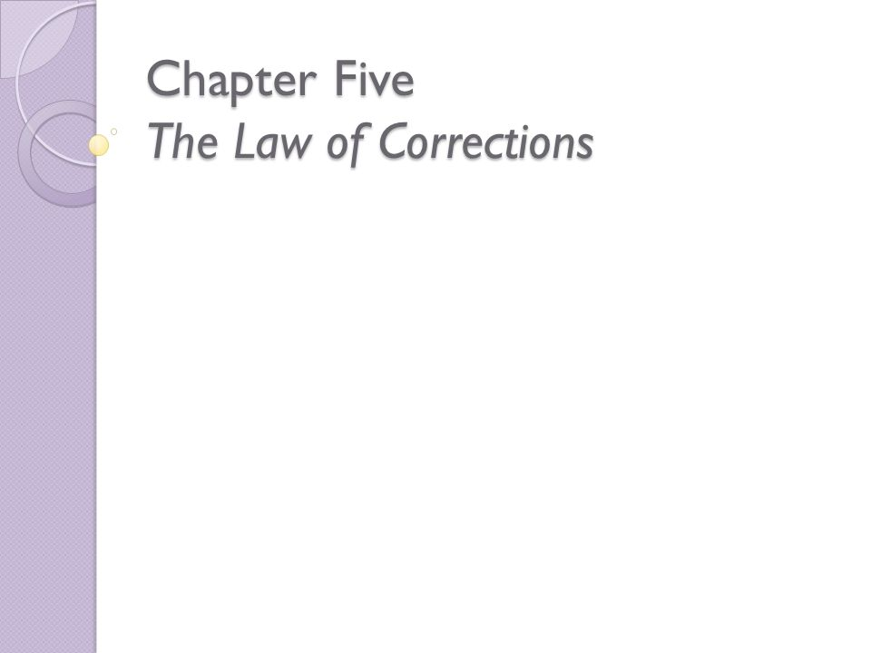 Chapter Five The Law of Corrections