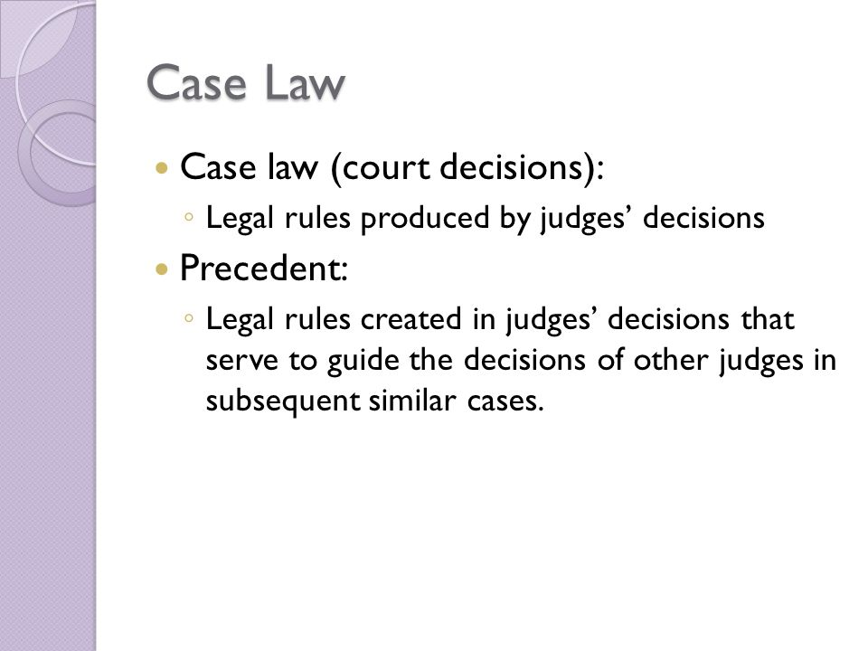Case Law Case law (court decisions): Precedent: