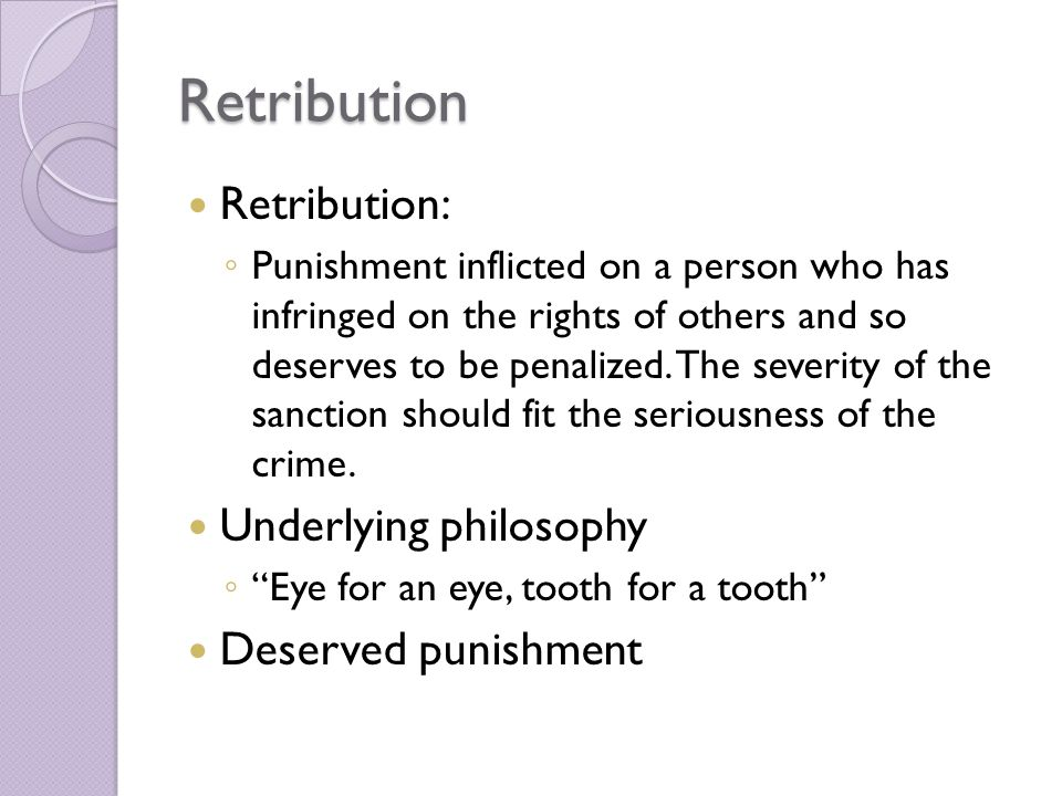 Retribution Retribution: Underlying philosophy Deserved punishment