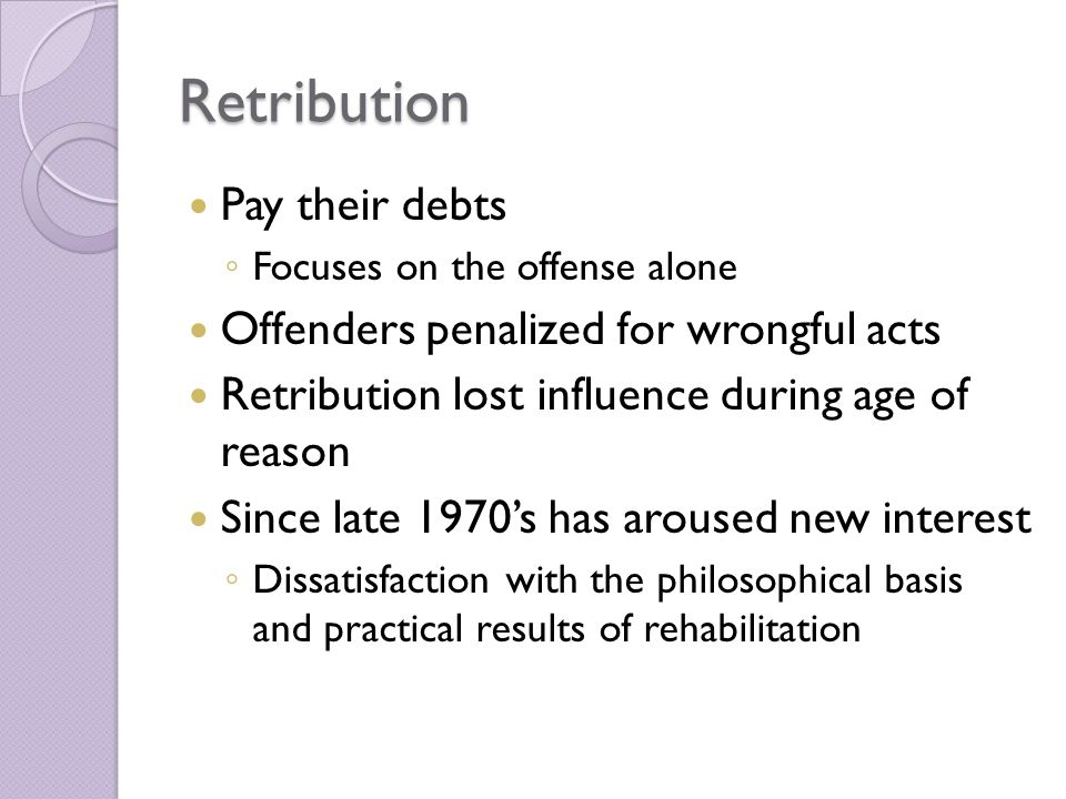 Retribution Pay their debts Offenders penalized for wrongful acts