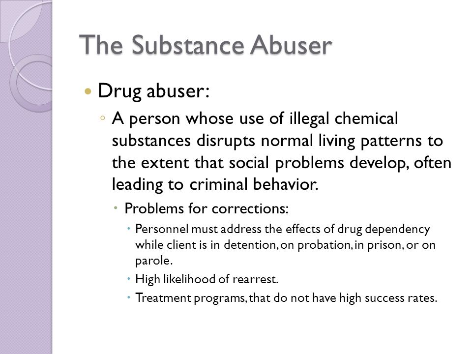The Substance Abuser Drug abuser: