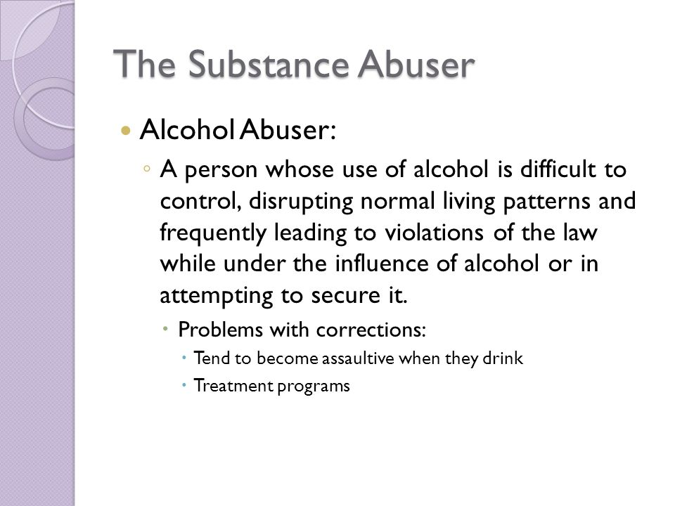 The Substance Abuser Alcohol Abuser: